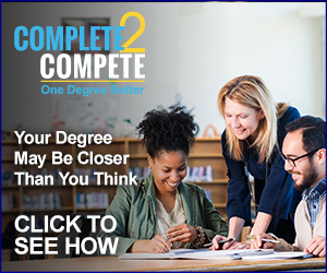 Complete 2 Compete - One Degree Better - Your Degree May Be Closer Than You Think